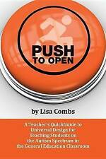 Push to Open: A Teacher's Quickguide to Universal Design for Teac by Combs, Lisa