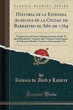 Historia de la Epidemia Acaecida En La Ciudad de Barbastro El Ano de 1784: Y Exp