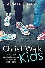 Christ Walk Kids: A 40-Day Spiritual Journey for Tweens and Teens, Courie, Anna