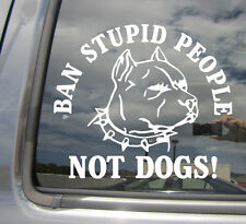 Ban Stupid People Not Dogs! - Pitbull - Car Vinyl Die-Cut Decal Sticker 01017