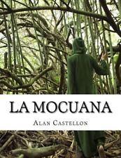 La Mocuana : Sortilegio, Leyenda y Cuento de Caminos by Alan Castellon (2015,...