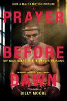 A Prayer Before Dawn: My Nightmare in Thailand?s Prisons