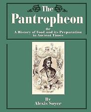 The Pantropheon: Or a History of Food and Its Preparation in Ancient Times (Pape