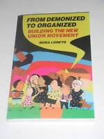 Nora Loreto FROM DEMONIZED TO ORGANIZED Building the New Union Movement 2013 NEW