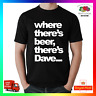 Where Theres Beer Theres Dave TShirt T-Shirt Tee Birthday Drinking Party Stag