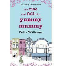 The Rise and Fall of a Yummy Mummy by Polly Williams (Paperback, 2006)