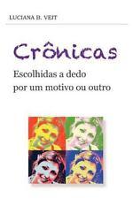 Crônicas - Escolhidas a Dedo Por Um Motivo Ou Outro by Luciana Veit (2012,...