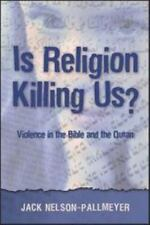 Is Religion Killing Us? : Violence in the Bible and the Quran by Jack...