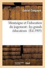 Montaigne et l'Education du Jugement : Les Grands Educateurs by Compayre-G...