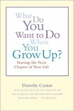 What Do You Want To Do When You Grow Up?: Starting the Next Chapter of Your Life