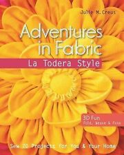 Adventures in Fabric - La Todera Style: Sew 20 Projects for You & Your Home, Cre