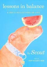 Lessons in Balance: A Dog's Reflections on Life by Scout  star of Stuff on Scou
