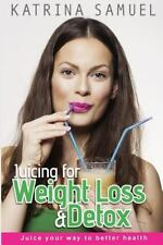 Juicing for Weight Loss and Detox : Juice Your Way to Better Health by...