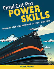 Final Cut Pro Power Skills: Work Faster and Smarter in Final Cut Pro 7-ExLibrary