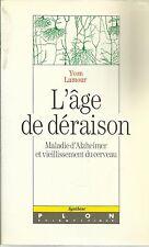 YVON LAMOUR L'AGE DE DERAISON MALADIE D'ALZHEIMER ET VIEILLISSEMENT DU CERVEAU