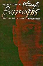 The Lost Years of William S. Burroughs: Beats in South Texas by Rob Johnson (Paperback, 2006)