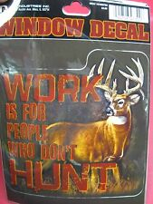 "Buck Wear Vinyl Deer Hunting Decal 5.5"" x 6"" ""Work is for people who don't HUNT"""
