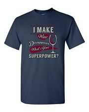 I Make Wine Disappear What's Your Superpower? Funny Drunk Adult DT T-Shirt Tee
