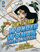 How to Draw Wonder Woman, Green Lantern, and Other DC Super Heroes (Drawing DC S