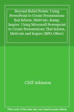 Beyond Bullet Points: Using Microsoft® PowerPoint® to Create Presentations Tha,