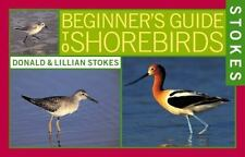 Stokes Beginner's Guide to Shorebirds by Donald Stokes and Lillian Stokes...