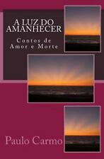 Contos de Amor e Morte: A Luz Do Amanhecer : Contos de Amor e Morte by Paulo...