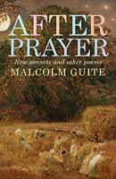 After Prayer: New sonnets and other poems by Malcolm Guite, NEW Book, FREE & FAS
