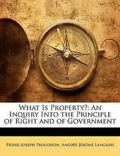 NEW What Is Property?: An Inquiry Into the Principle of Right and of Government