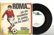 ROMOLO FORMICONI ROMA...CO NO SCUDETTO IN PETTO CE FAI MORI! 45 GIRI