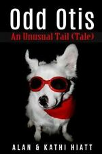 Odd Otis, 2nd Edition : An Unusual Tail (Tale) by Alan Hiatt (2014, Paperback)