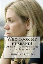 Who took my husband: Or how I survived living with a drug addict!-ExLibrary