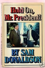 HOLD ON MR PRESIDENT-ABC NEWS SAM DONALDSON SIGNED 1ST-HB- GOOD CONDITION