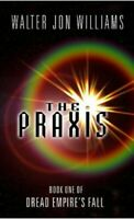 The Praxis: Book One Of Dread Empire's Fall by Williams, Walter Jon Paperback