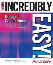 Dosage Calculations Made Incredibly Easy! by William N. Scott, Deirdre...