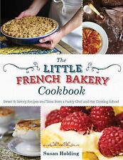 The Little French Bakery Cookbook: Sweet & Savory Recipes and Tales from a Pastr