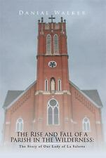Rise and Fall of a Parish in the Wilderness : The Story of Our Lady of la Sal...