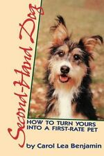 Second-Hand Dog : How to Turn Yours into a First-Rate Pet by Carol Lea Benjamin