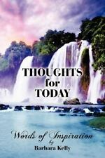 Thoughts for Today : Words of Inspiration by Barbara Kelly (2012, Paperback)