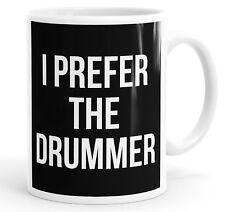 I Prefer The Drummer Mug Cup