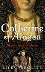 Catherine of Aragon: Henry's Spanish Queen by Tremlett, Giles 0571235115 The