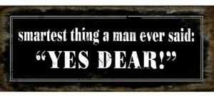 """RUSTIC STYLE METAL WALL SIGN """"SMARTEST THING A MAN EVER SAID : YES DEAR"""""""
