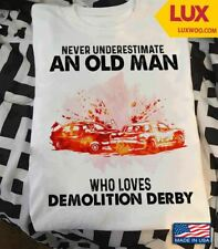 Never Underestimate An Old Man Who Loves Demolition Derby Tshirt