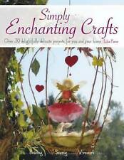 Simply Enchanting Crafts: Over 30 Delightfully Delicate Projects for You and You