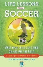 Life Lessons from Soccer: What Your Child Can Learn On and Off the Field-A Guide