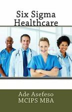 Six Sigma: Six Sigma Healthcare by Ade Asefeso MCIPS MBA (2014, Paperback)