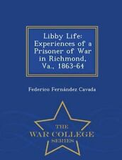 Libby Life : Experiences of a Prisoner of War in Richmond, Va. , 1863-64 -...