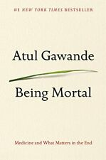 Being Mortal: Medicine and What Matters in the End by Gawande, Atul Book The