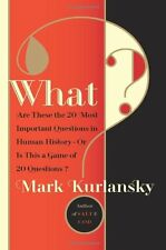 What?: Are These the 20 Most Important Questions in Human History--Or is This a