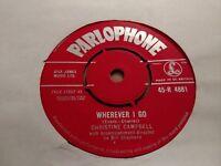 "CHRISTINE CAMPBELL "" WHEREVER I GO "" 7"" SINGLE EXCELLENT 1962 PARLOPHONE"