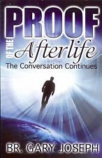 Proof of the Afterlife: The Conversation Continues Joseph, Br. Gary Good Book